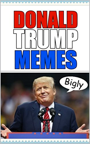 Donald Trump Meems: Funny Trump Jokes And Meems For Lovers Of Internet Comedy (English Edition)