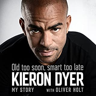 Old Too Soon, Smart Too Late     My Story              By:                                                                                                                                 Oliver Holt,                                                                                        Kieron Dyer                               Narrated by:                                                                                                                                 Damian Lynch                      Length: 8 hrs and 10 mins     1 rating     Overall 5.0