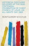 Historical Discourse Delivered at the Semi-centennial Celebration of Christ Church, St. Louis: On All-Saints' Day, 1869 (English Edition)