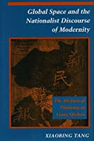 Global Space and the Nationalist Discourse of Modernity: The Historical Thinking of Liang Qichao