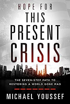 Hope for This Present Crisis  The Seven-Step Path to Restoring a World Gone Mad