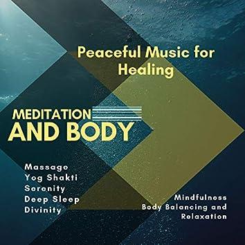 Meditation And Body (Peaceful Music For Healing, Massage, Yog Shakti, Serenity, Deep Sleep, Divinity, Mindfulness, Body Balancing And Relaxation)