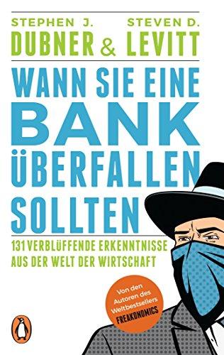 Wann Sie eine Bank überfallen sollten: 131 verblüffende ...