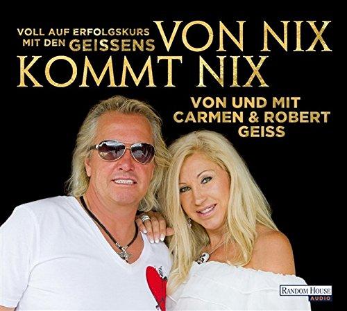 Von nix kommt nix: Voll auf Erfolgskurs mit den Geissens (Hörbuch)