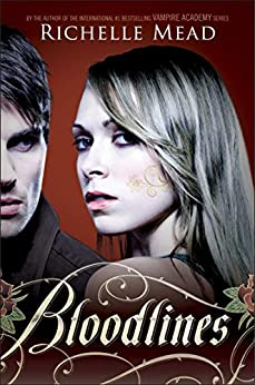 Bloodlines: Bloodlines Book 1 (The Bloodlines Series) by [Richelle Mead]