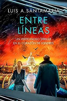 Entre Líneas: Un vertiginoso thriller en el corazón de Londres (Spanish Edition) by [Luis A. Santamaría]