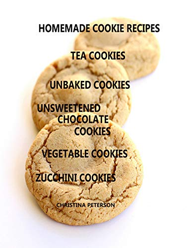 HOMEMADE COOKIE RECIPES, TEA COOKIES, UNBAKED COOKIES, UNSWEETENED CHOCOLATE COOKIES, VEGETABLE COOKIES, ZUCCHINI COOKIES: 56 TITLES, Every recipe has space for notes (English Edition)