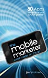 The Mobile Marketer: 50 Apps and Tips to Up Your Social Game (English Edition)
