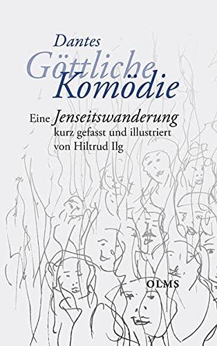 Dantes Göttliche Komödie: Eine Jenseitswanderung kurz gefasst und illustriert von Hiltrud Ilg.