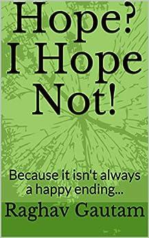 Hope? I Hope Not!: Because it isn't always a happy ending... by [Raghav Gautam, D R Downer]