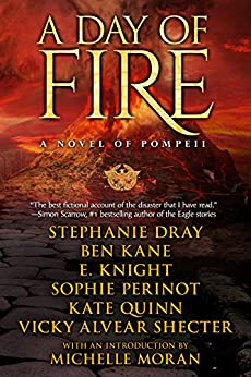A Day of Fire: a novel of Pompeii by [Stephanie Dray, Ben Kane, E Knight, Sophie Perinot, Kate Quinn, Vicky Alvear Shecter, Michelle Moran]