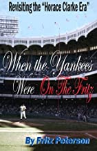 When the Yankees Were on the Fritz: Revisiting the Horace Clarke Years.