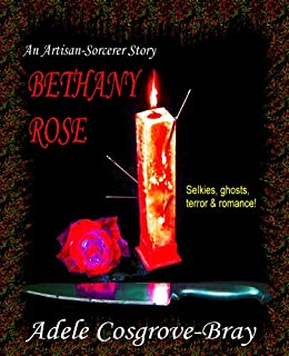 Bethany Rose: An Artisan-Sorcerer Story (Artisan-Sorcerer Series Book 3) by [Adele Cosgrove-Bray]