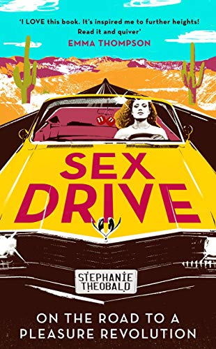 Sex Drive: On the Road to a Pleasure Revolution