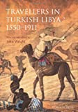 Travellers in Turkish Libya 1551-1911