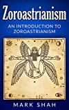 Zoroastrianism: An Introduction to Zoroastrianism (Zoroaster, Mazdayasna, Ahura Mazda, Ashu Zarathushtra) (English Edition)