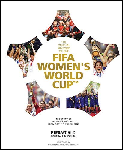 FIFA Women's World Cup Official History: The story of women's football from 1881 to the present