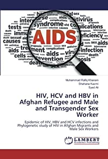 HIV, HCV and HBV in Afghan Refugee and Male and Transgender Sex Worker: Epidemic of HIV, HBV and HCV infections and Phylogenetic study of HIV in Afghan Migrants and Male Sex Workers