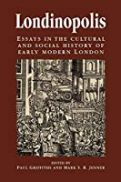 Londinopolis: Essays in the Cultural and Social History of Early Modern London (Politics, Culture and Society in Early Modern Britain)