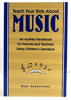 Teach Your Kids About Music: An Activity Handbook for Parents and Teachers Using Children's Literature 0802774105 Book Cover