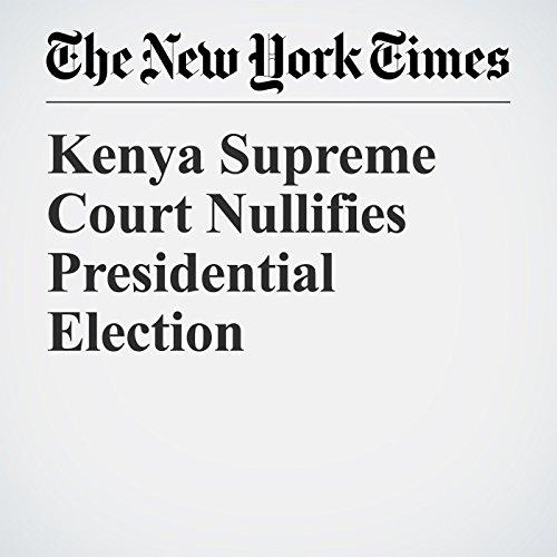 Kenya Supreme Court Nullifies Presidential Election copertina