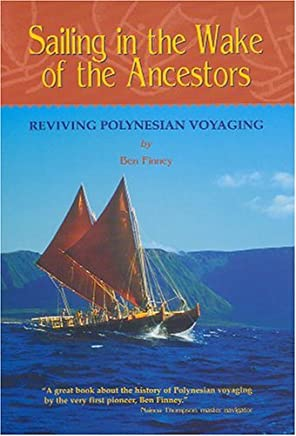 Sailing in the Wake of the Ancestors: Reviving Polynesian Voyaging