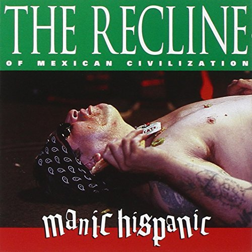 Recline of Mexican Civilization by Manic Hispanic (2001-07-17)