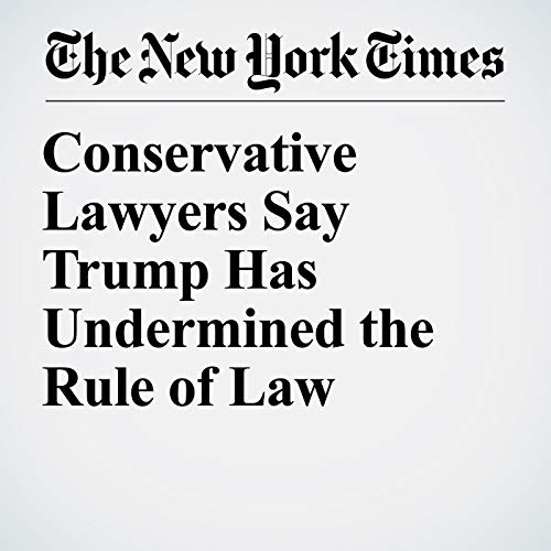 Conservative Lawyers Say Trump Has Undermined the Rule of Law audiobook cover art