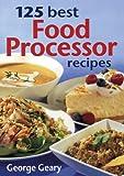 125 Best Food Processor Recipes