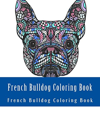French Bulldog Coloring Book: Large One Sided Stress Relieving, Relaxing French Bulldog Coloring Book For Grownups, Women, Men & Youths. Easy French Bulldog Designs & Patterns For Relaxation