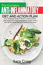 The Complete Anti-Inflammatory Diet and Action Plan: Your Amazing Guide to Reduce Inflammation, Lose Weight and Heal the Immune System with a 1 Month Meal Plan and Delicious Recipes