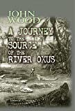 A Journey to the Source of the River Oxus: With an essay on the geography of the valley of the Oxus by Henry Yule