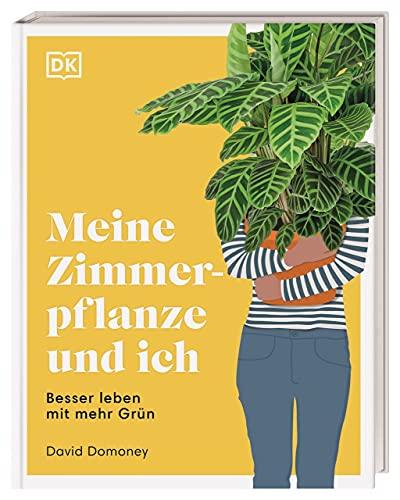 Meine Zimmerpflanze und ich: Besser leben mit mehr Grün