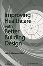 Improving Healthcare with Better Building Design (ACHE Management)