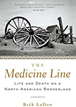 The Medicine Line: Life and Death on a North American Borderland
