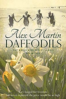 Daffodils (The Katherine Wheel Saga Book 1) by [Alex Martin]