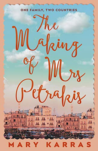 The Making of Mrs Petrakis: A Novel of One Family, Two Countries by [Mary Karras]
