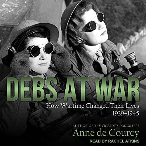 Debs at War Audiobook By Anne de Courcy cover art