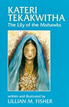 Kateri Tekakwitha: The Lily of the Mohawks (Saints and Holy People)