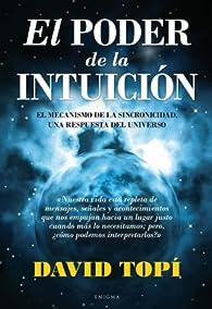 El poder de la intuición: El mecanismo de la sincronicidad, una respuesta del universo ) par David Topí
