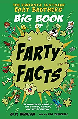 The Fantastic Flatulent Fart Brothers' Big Book of Farty Facts: An Illustrated Guide to the Science, History, and Art of Farting (Humorous reference ... Fart Brothers' Fun Facts) (Volume 1)