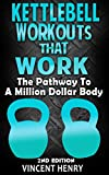 Kettlebell: Kettlebell Workouts That Work 2nd Edition - The Pathway To A Million Dollar Body (workout plan, diet plans for weight loss, workout routines, ... for woman, kettlebell) (English Edition)