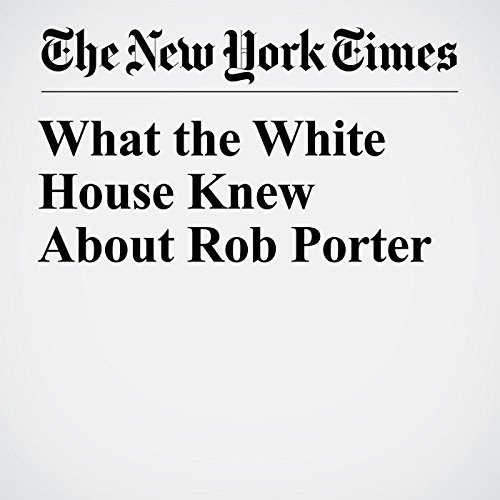 What the White House Knew About Rob Porter audiobook cover art