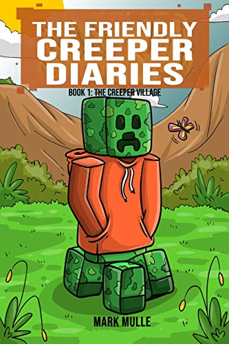 The Friendly Creeper Diaries (Book 1): The Creeper Village (An Unofficial Minecraft Diary Book for Kids Ages 9 - 12 (Preteen) pdf epub