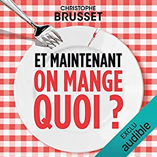 Et maintenant, on mange quoi ?                   De :                                                                                                                                 Christophe Brusset                               Lu par :                                                                                                                                 Ronan Ducolomb                      Durée : 7 h et 59 min     30 notations     Global 4,6