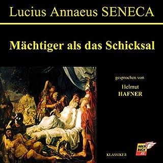 Mächtiger als das Schicksal                   Autor:                                                                                                                                 Lucius Annaeus Seneca                               Sprecher:                                                                                                                                 Helmut Hafner                      Spieldauer: 10 Std. und 12 Min.     17 Bewertungen     Gesamt 3,8