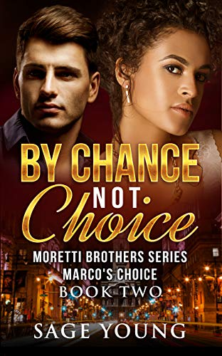 BY CHANCE NOT CHOICE: Marco's Choice - The Moretti Brothers Series - Book Two
