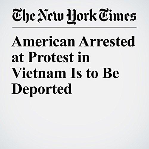 American Arrested at Protest in Vietnam Is to Be Deported copertina