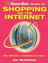 The Guardian Guide to Shopping on the Internet: An A-Z to Consuming on the Net