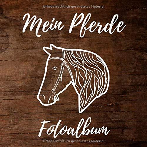 Mein Pferde Fotoalbum: ein tolles Foto- und Erinnerungsalbum für die schönsten Momente mit deinem Pferd - eine tolle Geschenkidee für alle Pferde-Liebhaber - 110 Seiten 21cm x 21cm